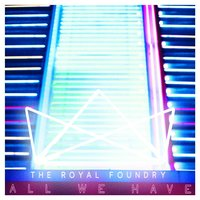 All We Have — The Royal Foundry