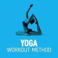 Yoga Workout Method — Yoga Workout Music