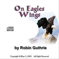 On Eagles Wings — Robin Clark Guthrie
