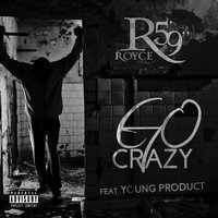 "Go Crazy — Royce Da 5'9"", Young Product"