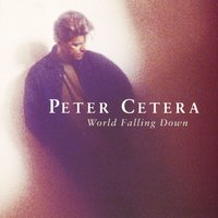 World Falling Down — Peter Cetera