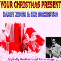 Your Christmas Present - Harry James & His Orchestra — Harry James & His Orchestra