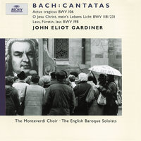 Bach, J.S.: Cantatas BWV 106, 118 & 198 — Anthony Rolfe Johnson, Stephen Varcoe, Nancy Argenta, John Eliot Gardiner, English Baroque Soloists, The Monteverdi Choir