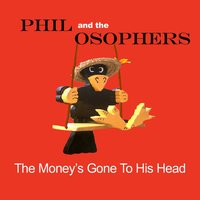 The Money's Gone To His Head — Phil and the Osophers