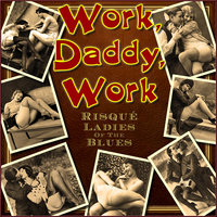 Work, Daddy, Work - Risqué Ladies of the Blues — сборник