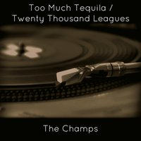 Too Much Tequila / Twenty Thousand Leagues — The Champs