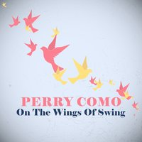 On the Wings of Swing — Perry Como