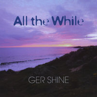 All the While — Ger Shine