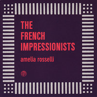 Amelia Rosselli — The French Impressionists