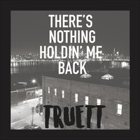 There's Nothing Holdin' me Back — TRUETT