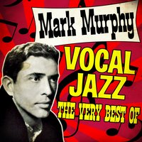 Vocal Jazz (The Very Best Of) — Mark Murphy