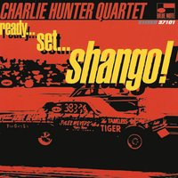 Ready...Set...Shango! — Charlie Hunter