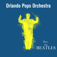 The Orlando Pops Orchestra Plays The Beatles — Orlando Pops Orchestra
