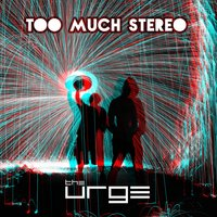 Too Much Stereo — The Urge