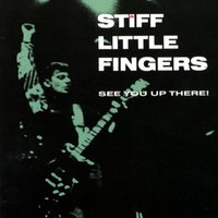 See You Up There! — Stiff Little Fingers