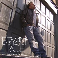 Better Part Of Me — Bryan Rice