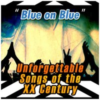 Blue on Blue: Unforgettable Songs of the XX Century — сборник