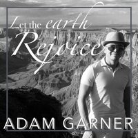 Let the Earth Rejoice — Adam Garner