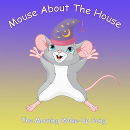 Mouse About the House (The Morning Wake-up Song) — J. Cohen