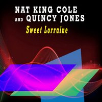 Sweet Lorraine — Nat King Cole, Quincy Jones, Nat King Cole, Quiny Jones
