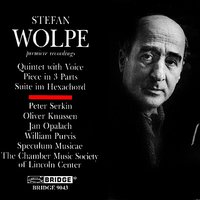 Music of Stefan Wolpe, Vol. 1: Suite im Hexachord — Oliver Knussen, William Purvis, Peter Serkin, Jan Opalach, Chamber Music Society Of Lincoln Center, Speculum Musicae