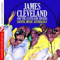 Gospel Music Anthology: James Cleveland And The Cleveland Singers — James Cleveland, The Cleveland Singers