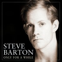Only for a While — Steve Barton