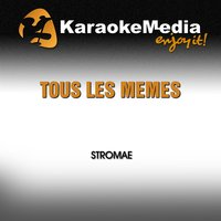 Tous les mêmes [In the Style of Stromae] — Karaokemedia