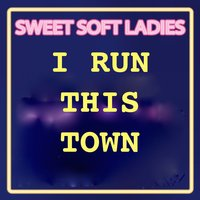 I Run This Town — Sweet Soft Ladies, Limited Lifestyle Edition