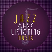 Jazz: Easy Listening Music — Easy Listening Music
