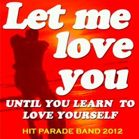Let Me Love You — Hit Parade Band 2012