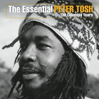 The Essential Peter Tosh (The Columbia Years) — Peter Tosh