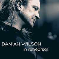 In Rehearsal (Studio Sessions) — Damian Wilson