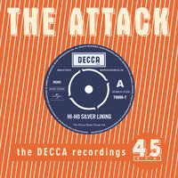 Hi Ho Silver Lining - The Decca Recordings — The Attack