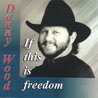 If This Is Freedom — Danny Wood