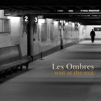 Wait At The Exit — Les Ombres