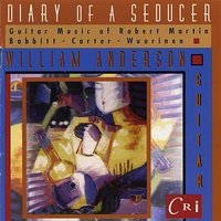 Diary of a Seducer – Guitar Music of Martin, Wuorinen, Babbitt and Carter — William Anderson