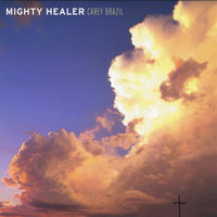 Mighty Healer — Carey Brazil