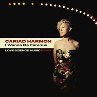 I Wanna Be Famous — Cariad Harmon, Love Science Music