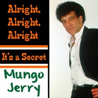 Alright Alright Alright — Mungo Jerry