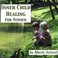Inner Child Healing for Women — Liberty Forrest