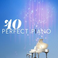 40 Perfect Piano — Piano Relaxation, Moonlight Sonata, Best Classical New Age Piano Music, Moonlight Sonata|Best Classical New Age Piano Music|Piano Relaxation