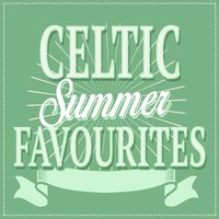 Celtic Summer Favourites — Celtic Spirit, Celtic Irish Club, Celtic Moods, Celtic Irish Club|Celtic Moods|Celtic Spirit
