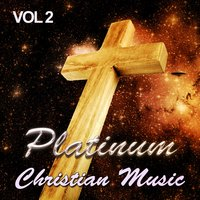 Platinum Christian Music - A Celebration of Our Lord Jesus Christ, Vol. 2 — сборник