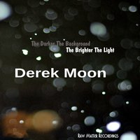 Raw Matter Recordings: The Darker the Background the Brighter the Light — Derek Moon