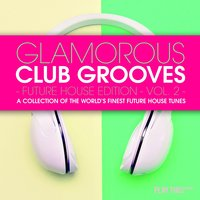 Glamorous Club Grooves - Future House Edition, Vol. 2 — сборник