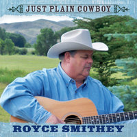 Just Plain Cowboy — Royce Smithey