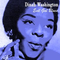 Evil Gal Blues — Dinah Washington
