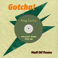Willow Weep for Me — King Curtis