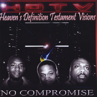 No Compromise — HDTV (Heaven's Definition Testament Visions)